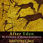After Eden: The Evolution of Human Domination | Kirkpatrick Sale