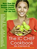 The IC Chef Cookbook: More Than 260 Bladder Friendly Recipes Shared By Patients Just Like You