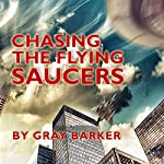Chasing the Flying Saucers | Gray Barker,Andrew Colvin,Rick Hilberg