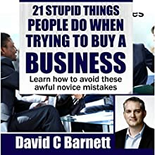 21 Stupid Things People Do When Trying to Buy a Business: Learn How to Avoid These Awful Novice Mistakes Audiobook by David Barnett Narrated by David C. Barnett