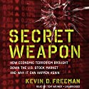 Secret Weapon: How Economic Terrorism Brought Down the U.S. Stock Market and Why It Can Happen Again Audiobook by Kevin Freeman Narrated by Tom Weiner