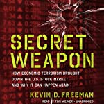Secret Weapon: How Economic Terrorism Brought Down the U.S. Stock Market and Why It Can Happen Again | Kevin Freeman