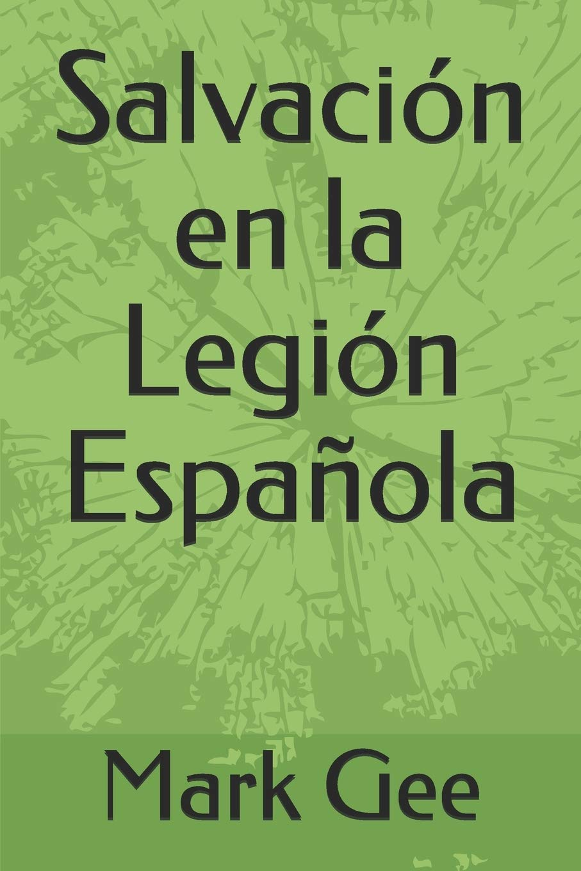 Salvación en la Legión Española: Amazon.es: Gee, Mark, Martinez, Paola: Libros