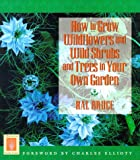 How to Grow Wildflowers and Wild Shrubs and Trees in Your Own Garden, Hal Bruce, 1558216561