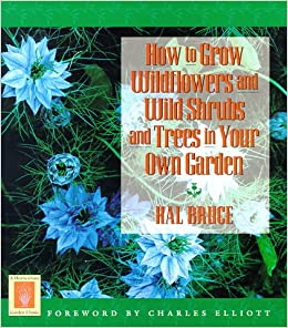 How to Grow Wildflowers and Wild Shrubs and Trees in Your Own Garden (Horticulture Garden Classic)