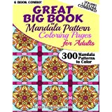 Great Big Book Of Mandala Pattern Coloring Pages For Adults - 300 Mandalas Patterns to Color - Vol. 1,2,3,4,5 & 6 Combined: 6 Books Combo of Mandala Patterns Coloring Book series