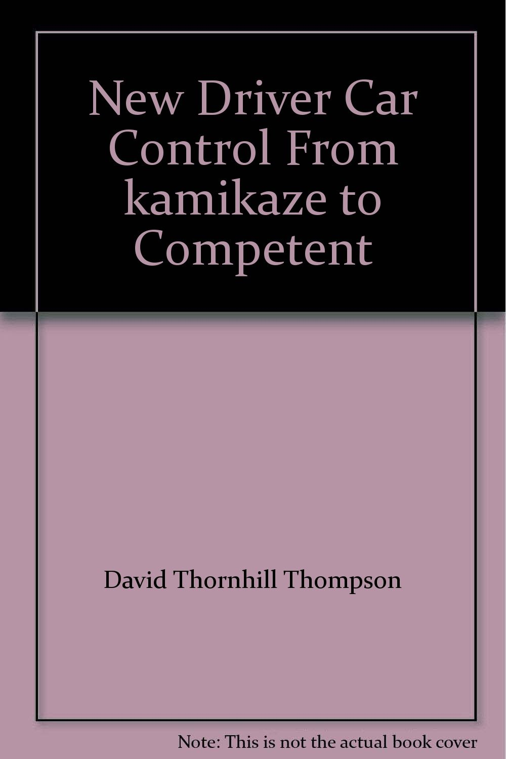 New Driver Car Control From kamikaze to Competent pdf