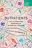 Outpatients: The Astonishing New World of Medical Tourism