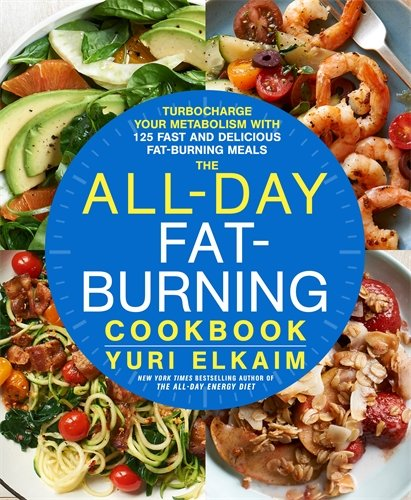 The All Day Fat Burning Cookbook  Turbocharge Your Metabolism With More Than 125 Fast And Delicious Fat Burning Meals
