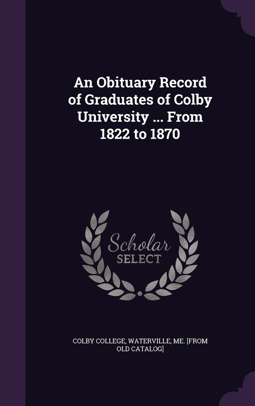 Download An Obituary Record of Graduates of Colby University ... from 1822 to 1870 PDF