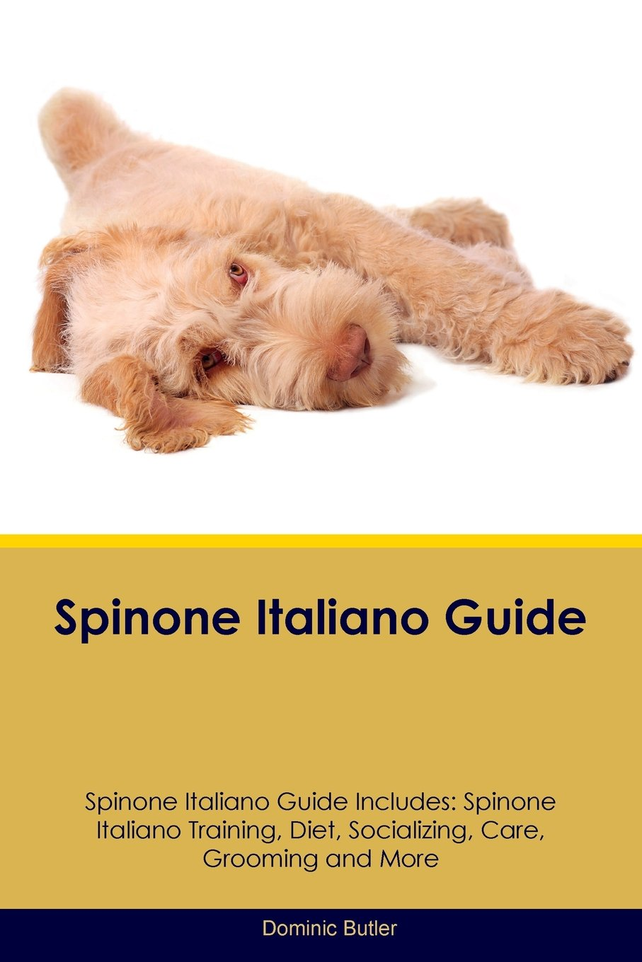 Read Online Spinone Italiano Guide Spinone Italiano Guide Includes: Spinone Italiano Training, Diet, Socializing, Care, Grooming, Breeding and More PDF