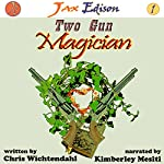Two Gun Magician: Jax Edison, Volume 1 | Chris Wichtendahl