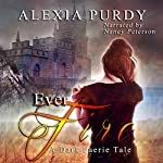Ever Fire: A Dark Faerie Tale, Book 2 | Alexia Purdy
