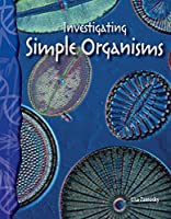 Investigating Simple Organisms: Life Science (Science Readers)