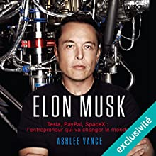 Elon Musk : Tesla, PayPal, SpaceX - l'entrepreneur qui va changer le monde Audiobook by Ashlee Vance Narrated by Jerome Carrete