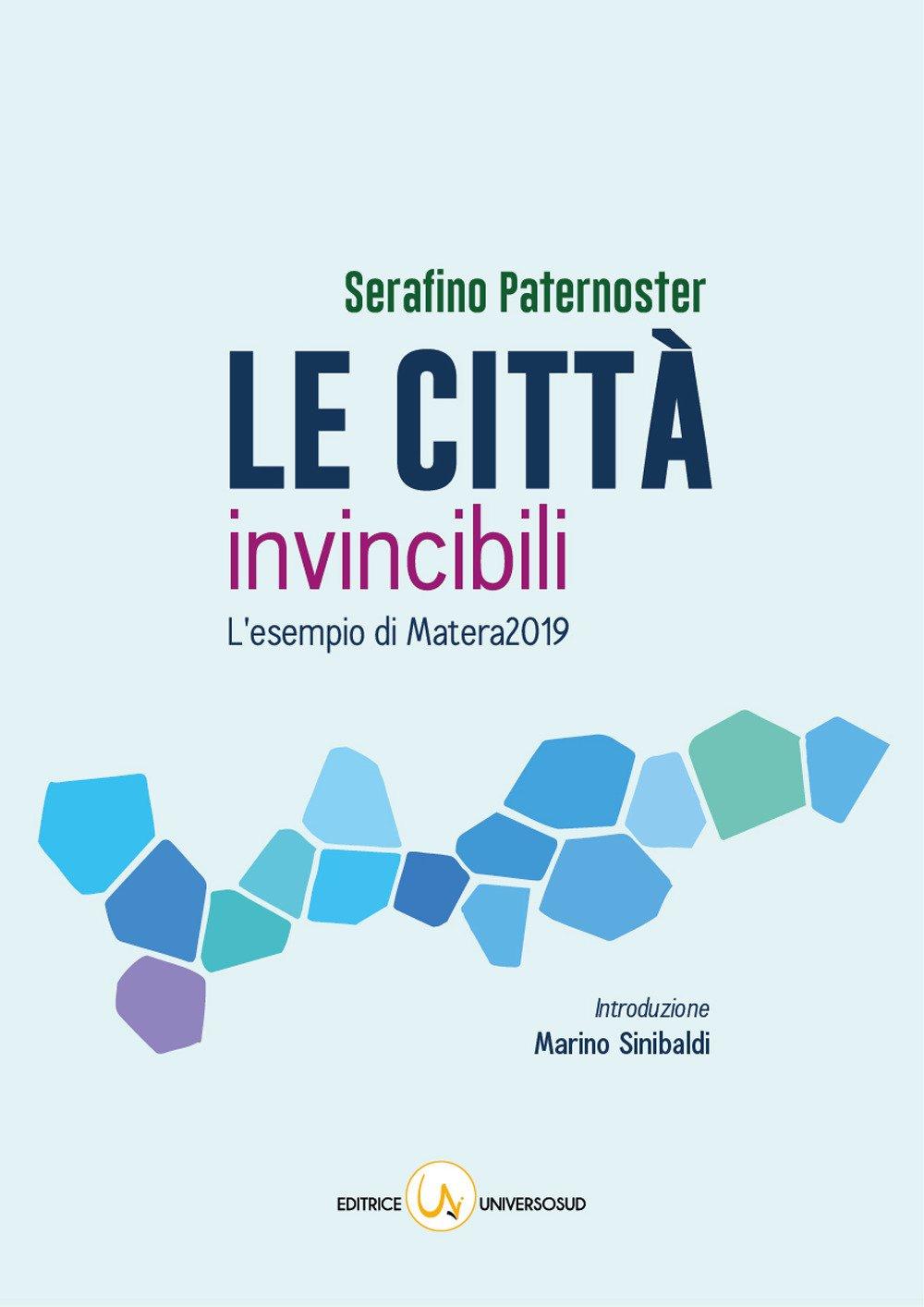 Le città invincibili. L'esempio di Matera2019 Copertina rigida – 31 dic 2017 Serafino Paternoster Universosud 8899432244 SCIENZA POLITICA