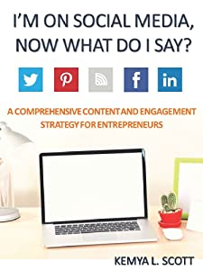 I'm on Social Media, Now What Do I Say?: A Comprehensive Content & Engagement Strategy Guide for Entrepreneurs