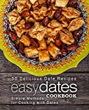 Easy Dates Cookbook: 50 Delicious Date Recipes; Simple Methods for Cooking with Dates