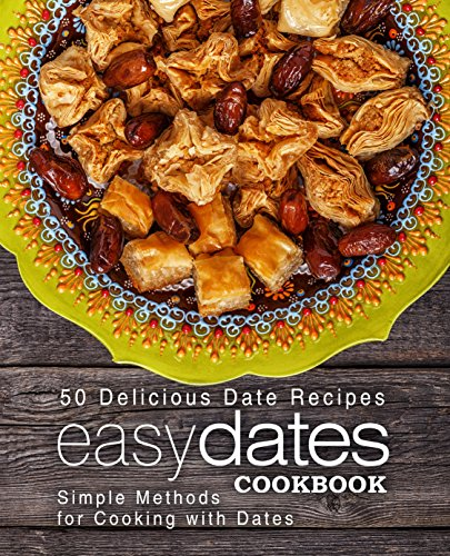 Easy Dates Cookbook: 50 Delicious Date Recipes; Simple Methods for Cooking with Dates (2nd Edition) by BookSumo Press