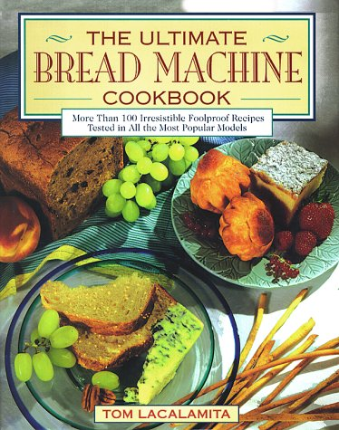 Ultimate Bread Machine Cookbook by Tom Lacalamita