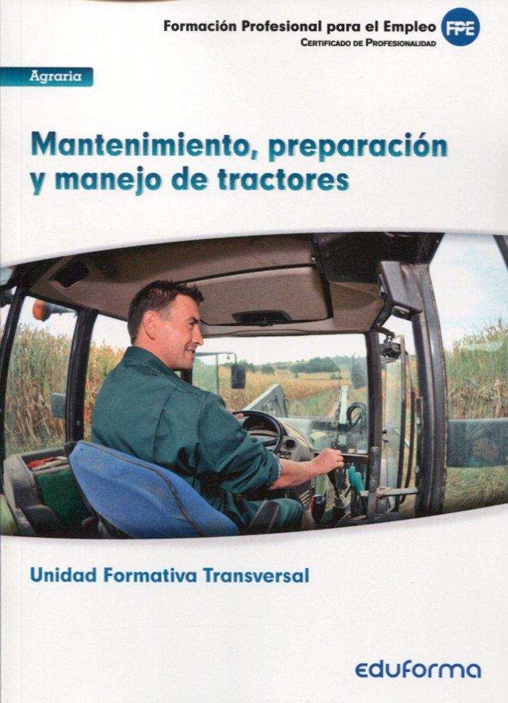 Download UFO0009 (transversal): Mantenimiento, Preparación y Manejo de Tractores. Agraria ebook