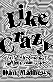 Book Cover: Like Crazy: Life with My Mother and Her Invisible Friends