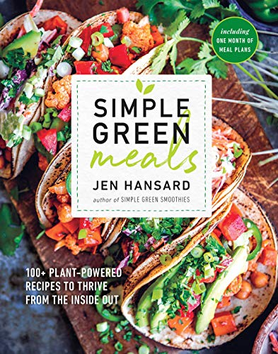 Simple Green Meals: 100+ Plant-Powered Recipes to Thrive from the Inside Out: A Cookbook (The Best Green Vegetables)