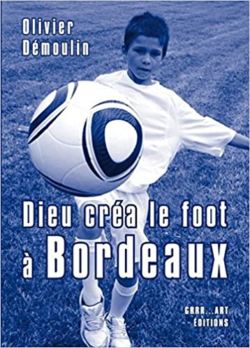 Dieu créa le foot à Bordeaux