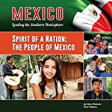 Spirit of a Nation: The People of Mexico (Mexico: Leading the Southern Hemisphere)