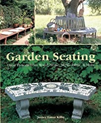 Garden Seating: Great Projects from Wood, Stone, Metal, Fabric and More