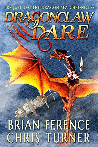 Dragonclaw Dare: Prequel to the Dragon Sea Chronicles by [Ference, Brian, Turner, Chris]