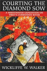 Courting the Diamond Sow : A Whitewater Expedition on Tibet's Forbidden River