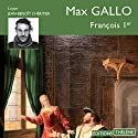 François 1er Audiobook by Max Gallo Narrated by Jean-Benoît L'Héritier