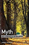 Myth : Key Concepts in Religion, Ellwood, Robert and Ellwood, Robert S., 1847062342