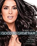 Good to Great Hair by Robert Vetica (2009-01-01)