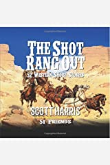 The Shot Rang Out: Scott Harris: Author of the Brock Clemons Western Series and 51 Friends Paperback