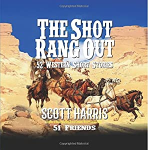 The Shot Rang Out: Scott Harris: Author of the Brock Clemons Western Series and 51 Friends