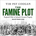 The Famine Plot: England's Role in Ireland's Greatest Tragedy Audiobook by Tim Pat Coogan Narrated by Roger Clark