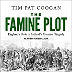 The Famine Plot: England's Role in Ireland's Greatest Tragedy | Tim Pat Coogan