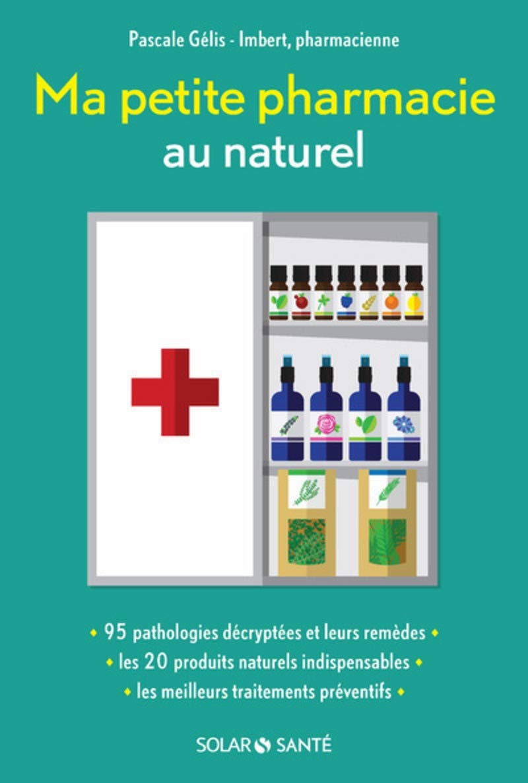 Ma petite pharmacie au naturel: Amazon.es: Pascale Gélis-Imbert: Libros en idiomas extranjeros