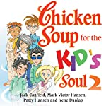 Chicken Soup for the Kid's Soul 2: Character-Building Stories for Kids Ages 6-10 | Jack Canfield,Mark Victor Hansen