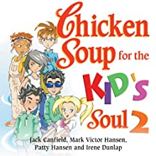 Chicken Soup for the Kid's Soul 2: Character-Building Stories for Kids Ages 6-10 Audiobook by Jack Canfield, Mark Victor Hansen Narrated by Megan Hayes