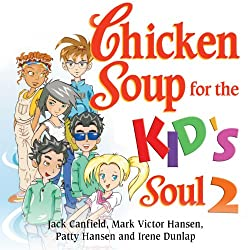 Chicken Soup for the Kid's Soul 2: Character-Building Stories for Kids Ages 6-10