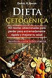Dieta Cetogénica: 40 recetas seleccionadas para perder peso extremadamente rápido y mejorar tu salud. Aprendiendo a cocinar la dieta cetogénica (Spanish Edition)