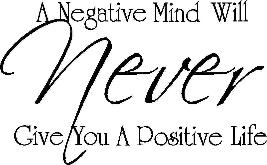A negative mind will never give you a positive life vinyl wall quotes decals sayings art lettering