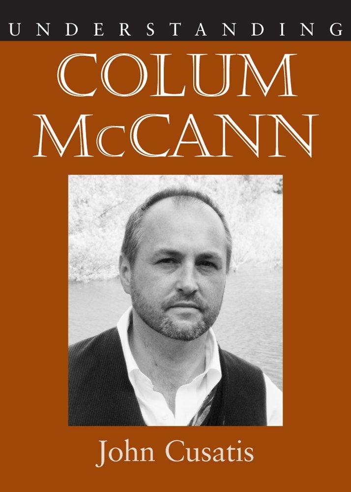 Download Understanding Colum Mccann (Understanding Contemporary American Literature) ebook