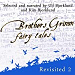 Brothers Grimm Fairy Tales Revisited, Volume 2 | Jacob Grimm,Wilhelm Grimm