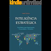 INTELIGÊNCIA ESTRATÉGICA: Guia Básico Para Organizações, Comunidades e Territórios