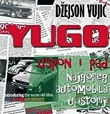 Yugo - uspon i pad najgoreg automobila u istoriji