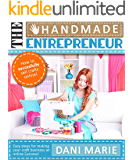 The Handmade Entrepreneur-How to Sell on Etsy, or Anywhere Else (2016 Updated): Easy Steps for Building a Real Business Around Your Crafts